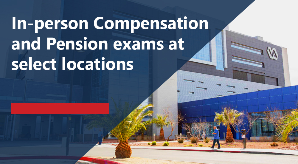 VA resumes in-person Compensation and Pension exams at select locations