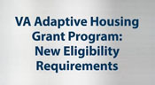 "Image displaying ""VA Adaptive Housing Grant Program: New Eligibility Requirements"""